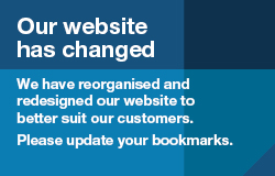 Image tile-Our website has changed. We have reorganised and redesigned our website to better suit our customers. Please update your bookmarks.